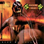 06-MACHINE-HEAD-Burn-My-Eyes