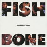 06-FISHBONE-Sunless-Saturday