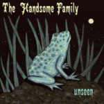 THE_HANDSOME_FAMILY-Unseen